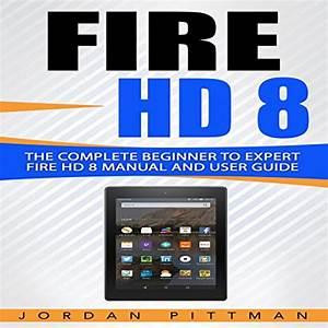 Fire Hd 8  The Complete Beginner To Expert Fire Hd 8