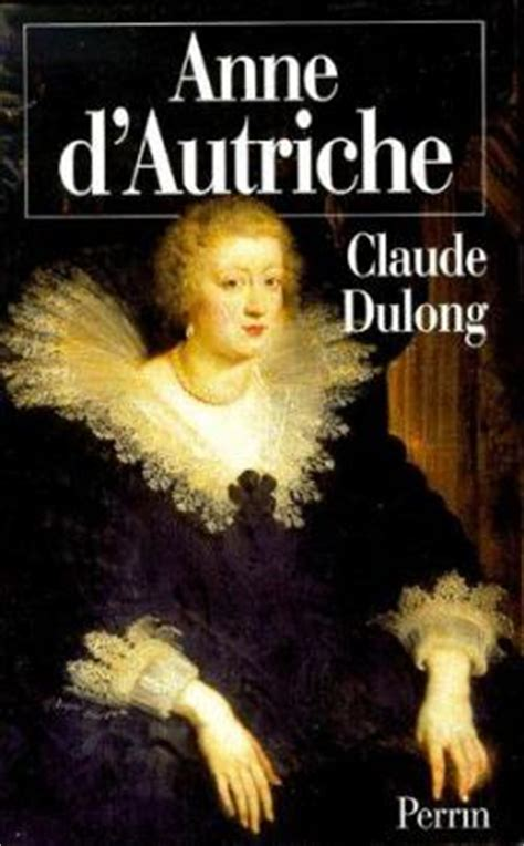 d autriche m 232 re de louis xiv claude dulong babelio