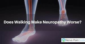 Does Walking Make Neuropathy Worse Or Better