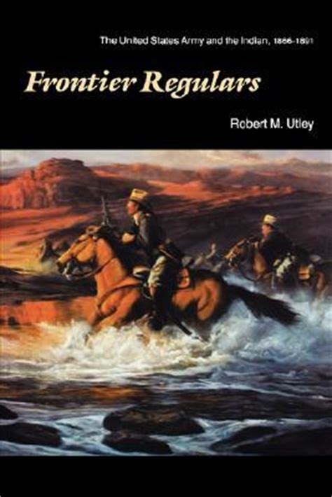 frontier regulars  united states army   indian    robert  utley reviews