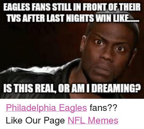 Philadelphia Eagle Memes - eagles fansstillin frontoftheir tvsafterlastnightswinlike is this real or amidreaming