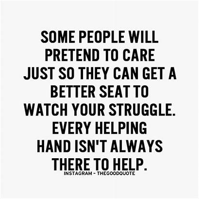 Pretend Quotes Care Helping Hands Better Struggle
