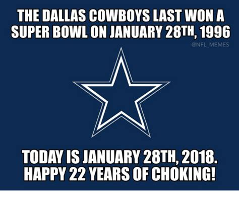 Dallas Cowboys Memes 2018 - the dallas cowboys last won a super bowl on january 28th 1996 memes today is january 28th 2018