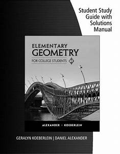 Student Study Guide With Solutions Manual For Alexander  Koeberlein U0026 39 S Elementary Geometry For
