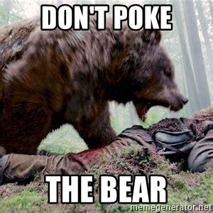 Bear Meme Generator - poke the bear meme the best of the funny meme