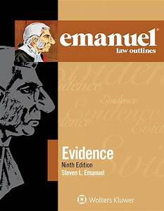 Emanuel Law Outlines For Evidence  Ninth Edition
