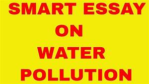 Smart Essay On Water Pollution Youtube