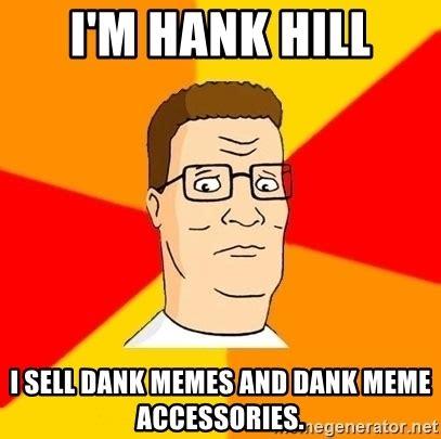 Hank Hill Memes - i m hank hill i sell dank memes and dank meme accessories hank hill meme generator