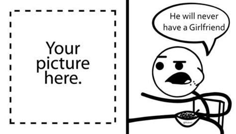 He Will Never Have A Girlfriend Meme Generator - troll face comics cereal guy meme your picture here