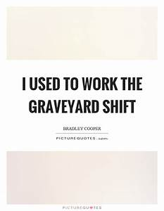 I used to work ... Shift Work Quotes