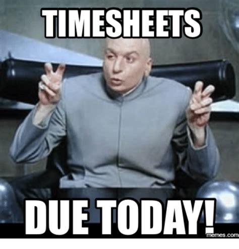 Best Memes Today - 25 best memes about timesheet due timesheet due memes