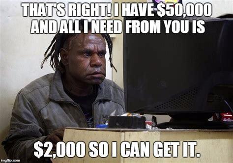 Nigerian Memes - nigerian scammers be like imgflip