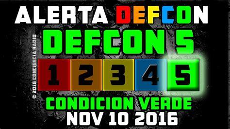Alerta Defcon 10 Nov 2016 Defcon 5 Condicion Verde Defcon