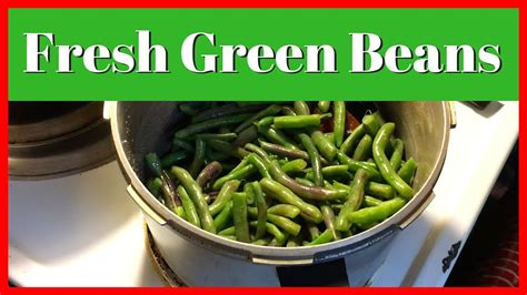 cooking fresh green beans how to cook fresh green beans how to use a pressure