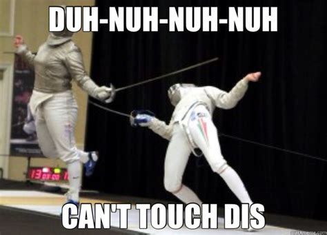 Fencing Memes - duh nuh nuh nuh can t touch dis fencing