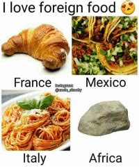 Love Foreign Food 3 France Insta Gram Mexico Aundle Skooty ...