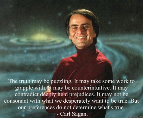 Carl Sagan Memes - the truth may be puzzling it may take some work to grapple with it may be counterintuitive it