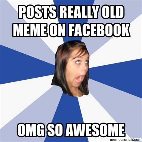 Memes On Facebook - posts really old meme on facebook
