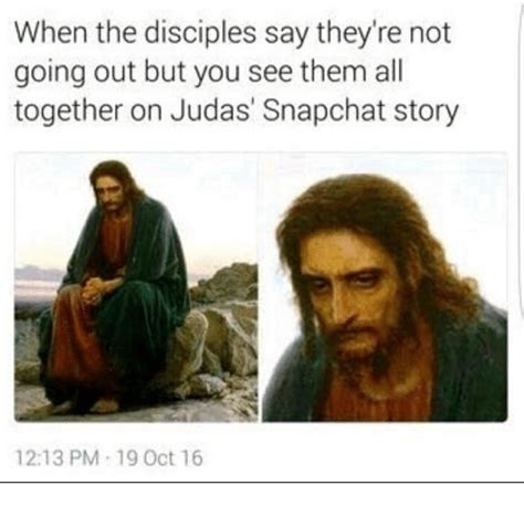 Dank Christian Memes - when the disciples say they re not going out but you see them all together on judas snapchat