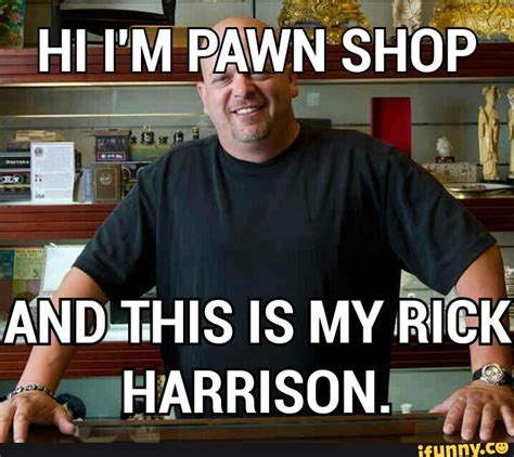 Pawn Shop Meme - 21 best images about rick harrison memes on pinterest harambe meme shops and pawn stars