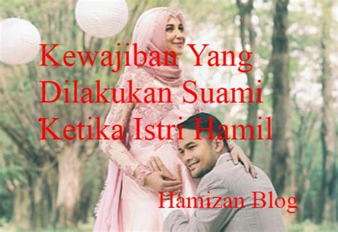 Wanita Hamil Harus Sabar Inilah Yang Dilakukan Suami Ketika Istri Hamil Hamizan Blog