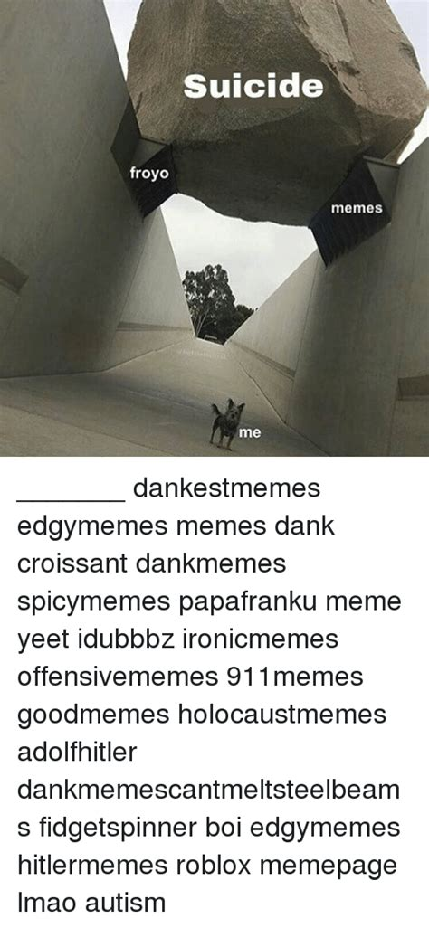 Suicide Memes - fro suicide memes me dankestmemes edgymemes memes dank croissant dankmemes spicymemes