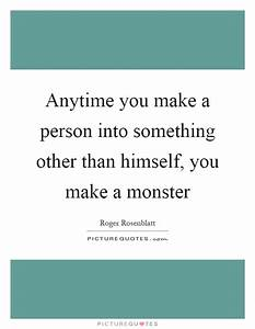 Anytime you make a person into something other than ...