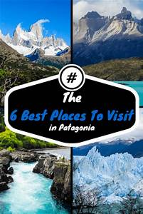 The 6 Best Places to Visit in Patagonia - Argentina & Chile