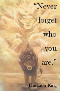 Never forget who you are. The Lion King movie quote ...