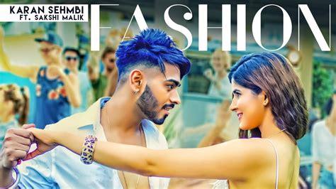 new songs fashion karan sehmbi ft sakshi malik song rox a