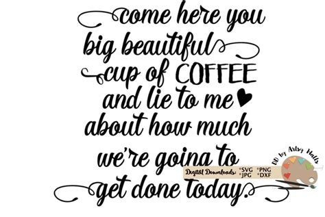 The best coffee memes and quotes. Come here you big beautiful cup of coffee funny coffee quote