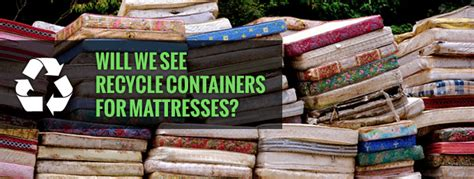 recycle your mattress will we see recycle containers for mattresses facts about