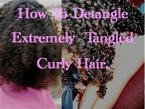 how to detangle matted hair how to detangle extremely tangled curly hair