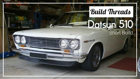Datsun 510 Build by Build Threads Datsun 510 X Complete Build