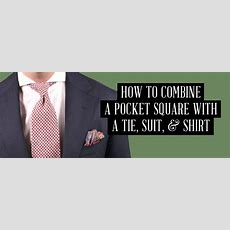 How To Combine A Pocket Square With A Tie, Suit & Shirt — Gentleman's Gazette