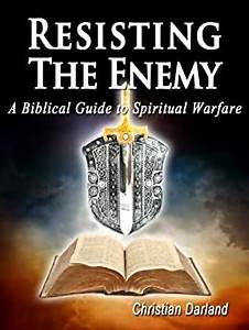 Resisting The Enemy A Biblical Guide To Spiritual Warfare