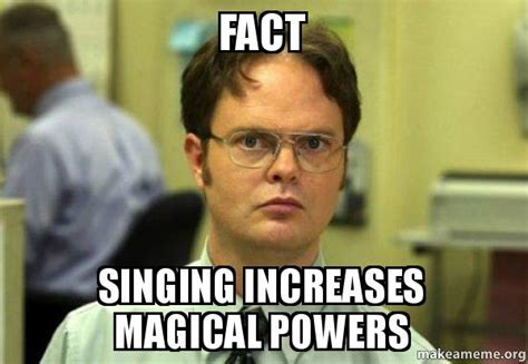 Singing Memes - fact singing increases magical powers schrute facts dwight schrute from the office make a meme