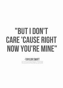But I don't care, 'cause right now you're mine. | Taylor ...