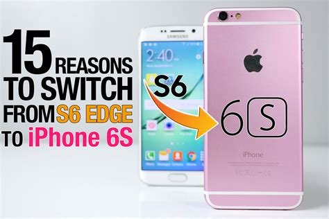 switching from iphone to galaxy iphone 6s vs samsung galaxy s6 edge 15 reasons to switch