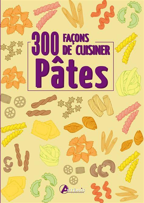 cuisiner pates télécharger pâtes 300 façons de cuisiner gratuitement