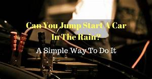 Can You Jump Start A Car In The Rain  A Simple Way To Do It