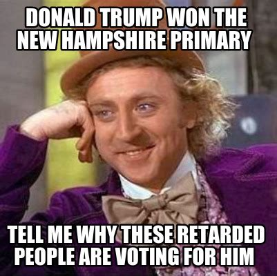 Retarded People Memes - meme creator donald trump won the new hshire primary tell me why these retarded people ar