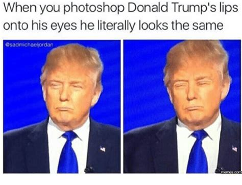 When You Photoshop Donald Trump's Lips Onto His Eyes He