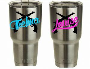 thelma louise vinyl decal for yeti cup tumbler set of 2 With vinyl letters for tumblers