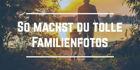 Ideen Für Familienfotos by Tolle Familienfotos Tipps Tricks F 252 R Das Fotoshooting