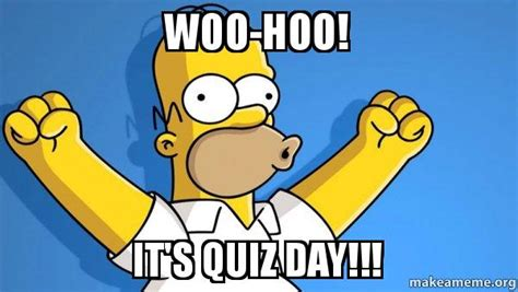 Quiz Meme - woo hoo it s quiz day happy homer make a meme
