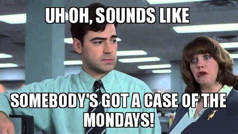 Case Of The Mondays Meme - having a bad case of the mondays traction real estate mentors