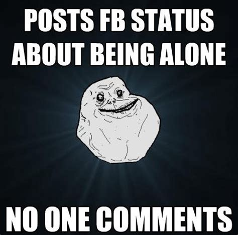 Alone Meme - 17 best images about forever alone on pinterest my life sad and forever alone meme