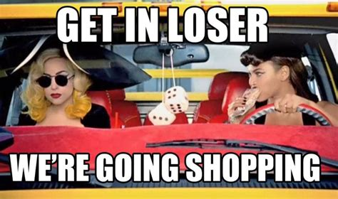 Shopping Meme - get in loser we re going shopping funnies pinterest shopping mean girls and we
