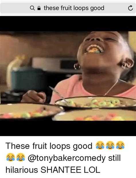 Fruit Loops Meme - a these fruit loops good these fruit loops good still hilarious shantee lol meme on sizzle